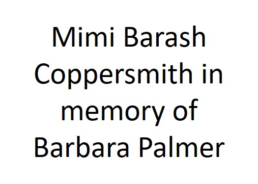 Mimi Barash Coppersmith in memory of Barbara Palmer